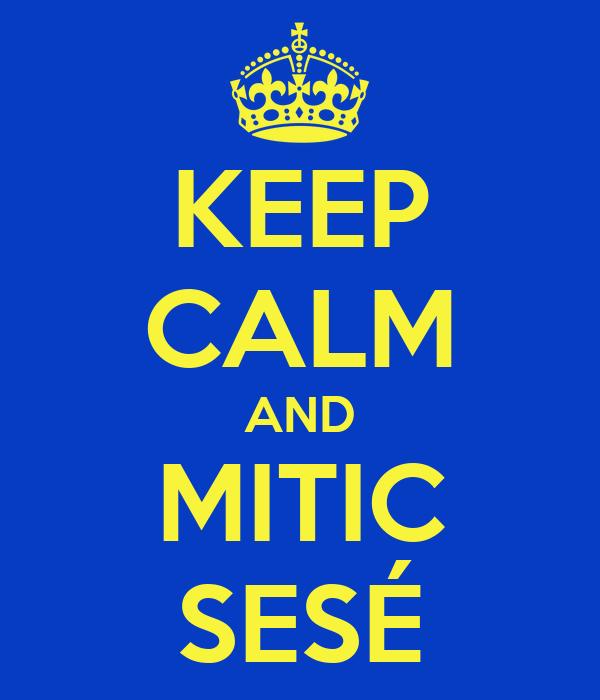 KEEP CALM AND MITIC SESÉ