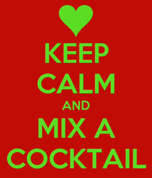 KEEP CALM AND MIX A COCKTAIL