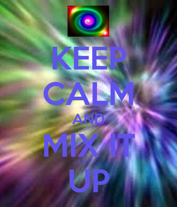 KEEP CALM AND MIX IT UP