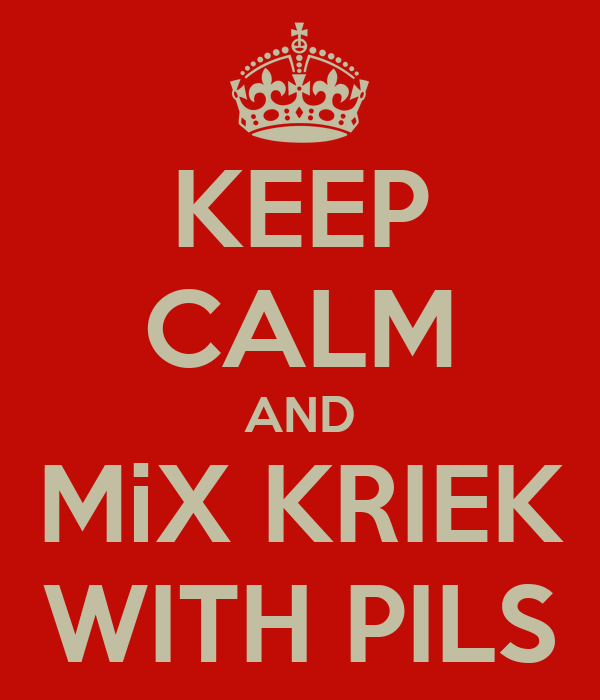 KEEP CALM AND MiX KRIEK WITH PILS