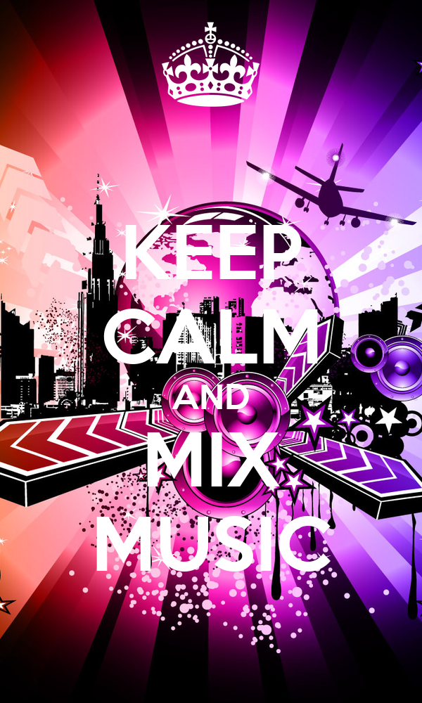 KEEP CALM AND MIX MUSIC