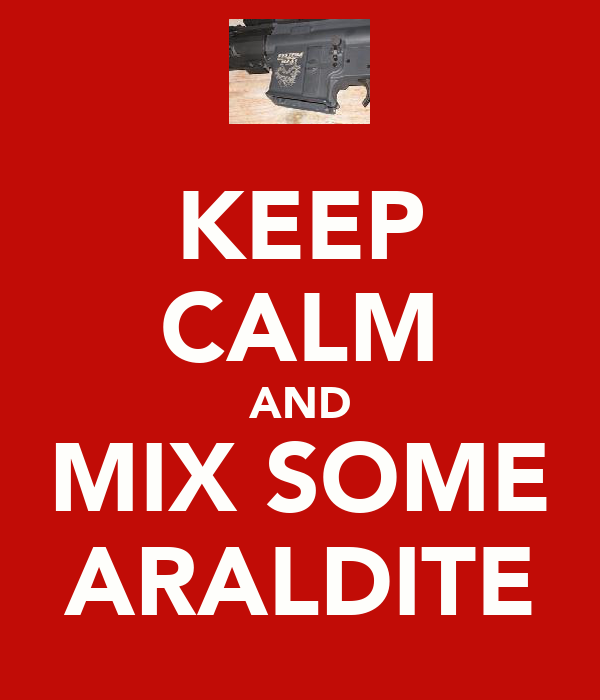 KEEP CALM AND MIX SOME ARALDITE
