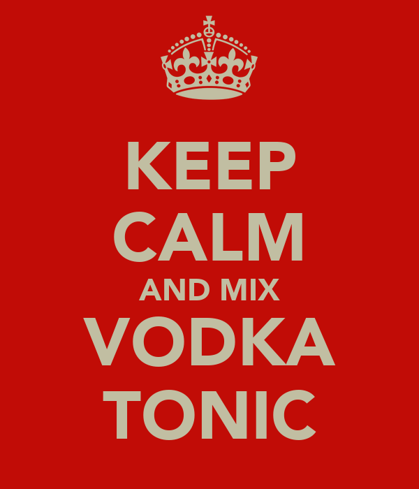 KEEP CALM AND MIX VODKA TONIC
