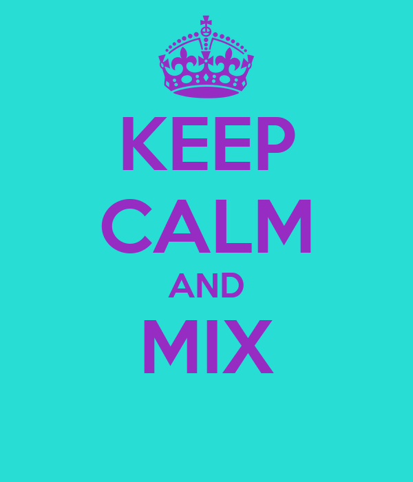 KEEP CALM AND MIX