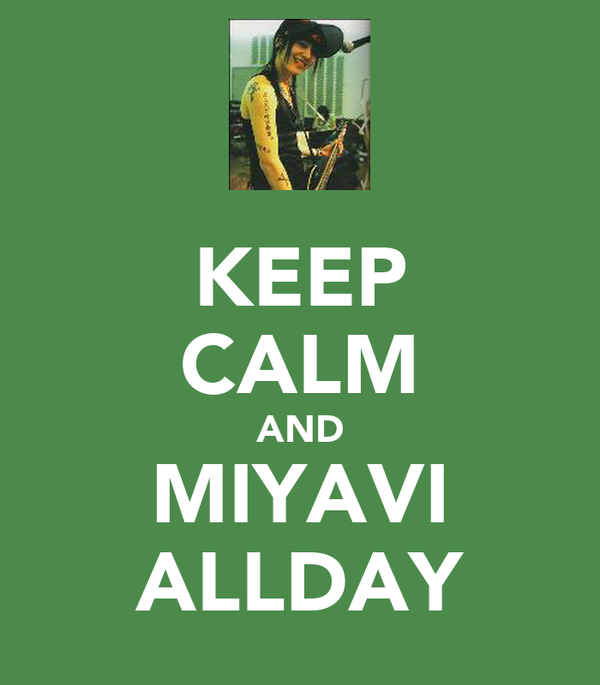 KEEP CALM AND MIYAVI ALLDAY