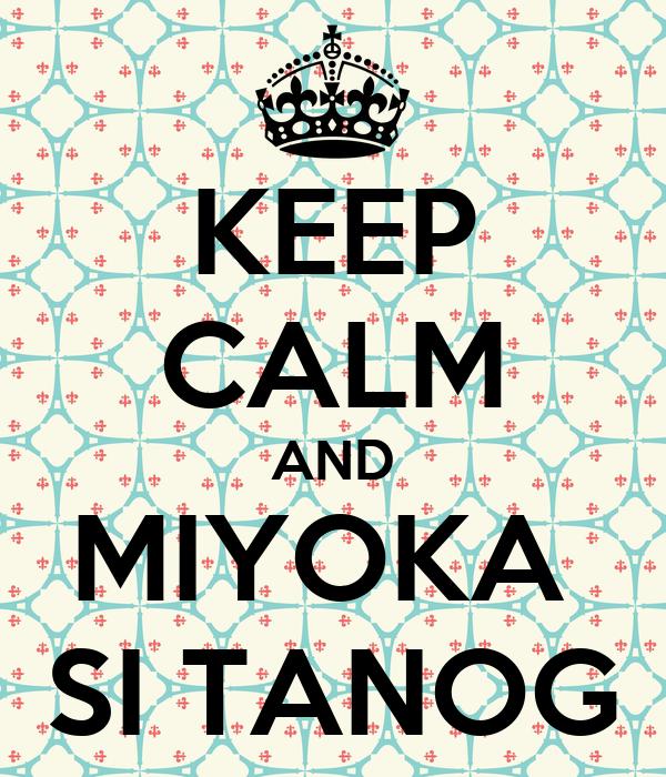 KEEP CALM AND MIYOKA  SI TANOG