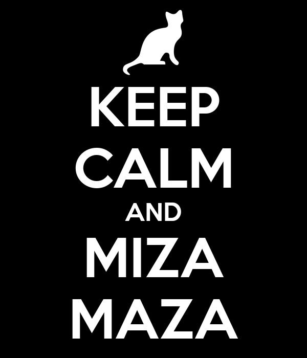 KEEP CALM AND MIZA MAZA