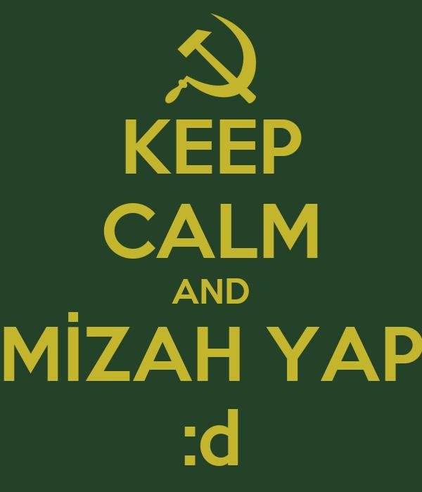 KEEP CALM AND MİZAH YAP :d