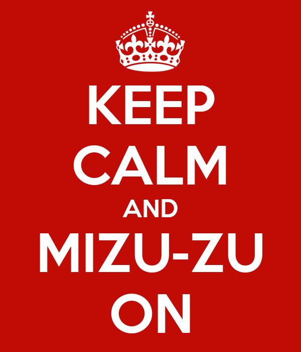 KEEP CALM AND MIZU-ZU ON