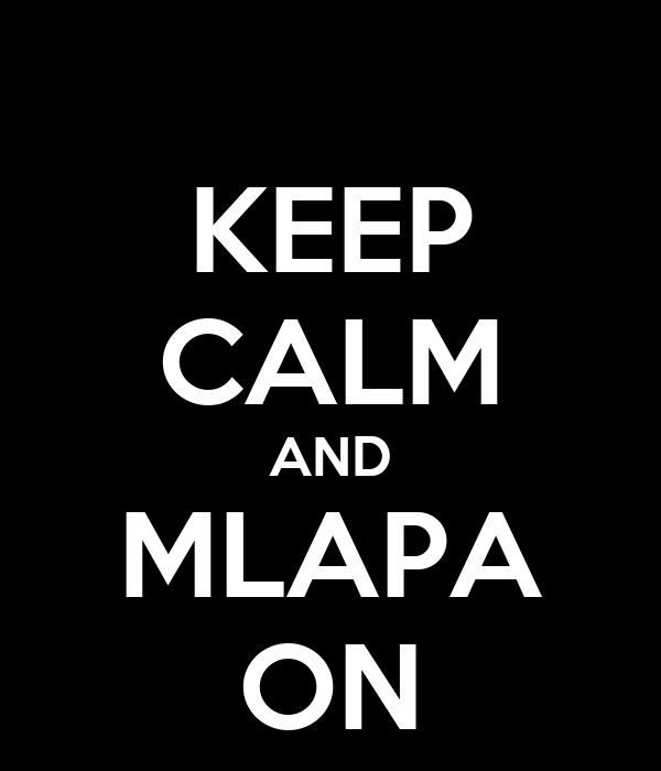 KEEP CALM AND MLAPA ON