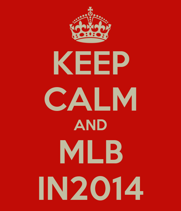 KEEP CALM AND MLB IN2014