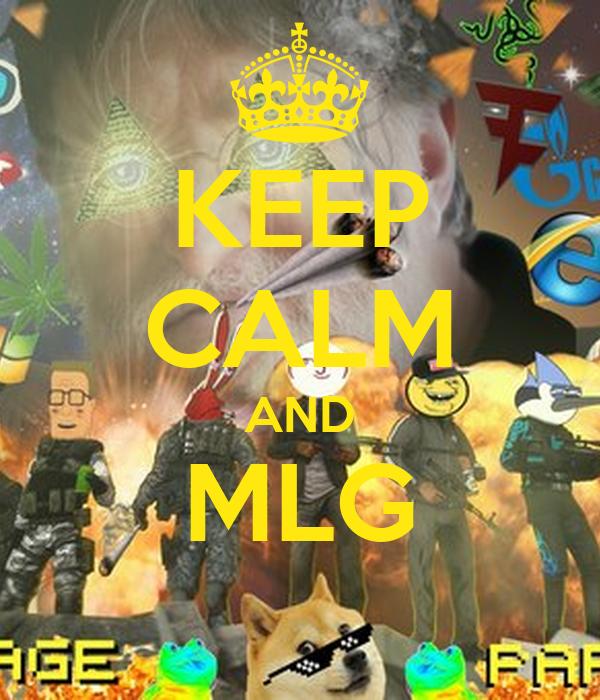 KEEP CALM AND MLG