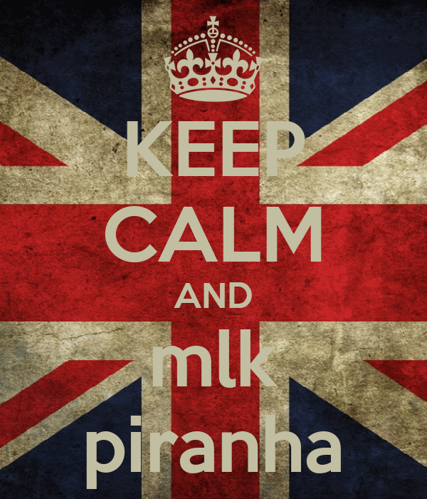 KEEP CALM AND mlk piranha