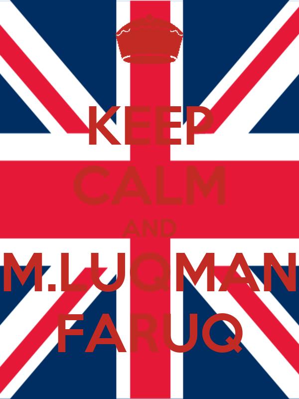 KEEP CALM AND M.LUQMAN FARUQ