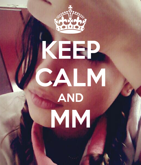 KEEP CALM AND MM