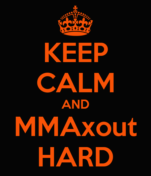 KEEP CALM AND MMAxout HARD
