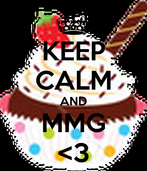 KEEP CALM AND MMG <3