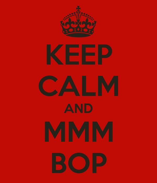 KEEP CALM AND MMM BOP