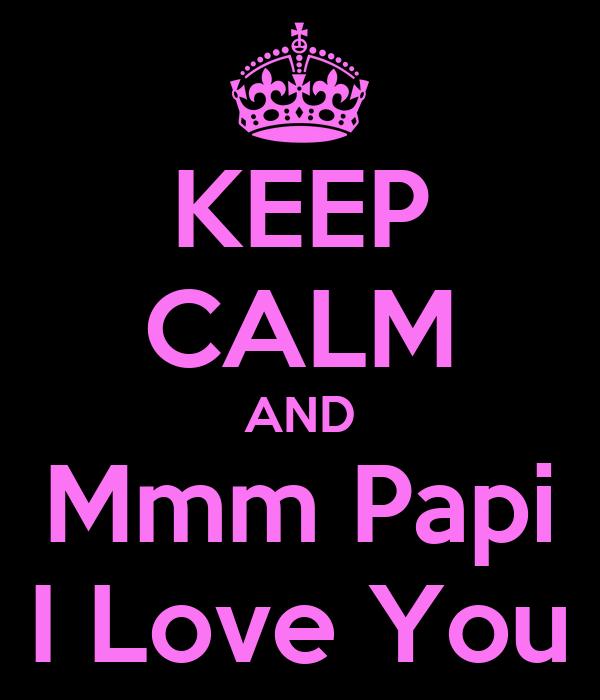 KEEP CALM AND Mmm Papi I Love You