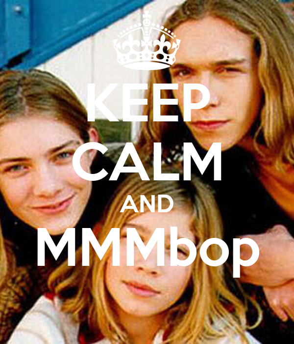 KEEP CALM AND MMMbop