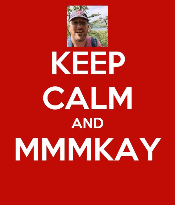 KEEP CALM AND MMMKAY