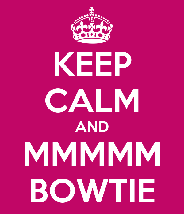 KEEP CALM AND MMMMM BOWTIE