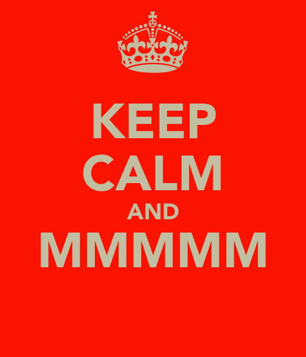 KEEP CALM AND MMMMM
