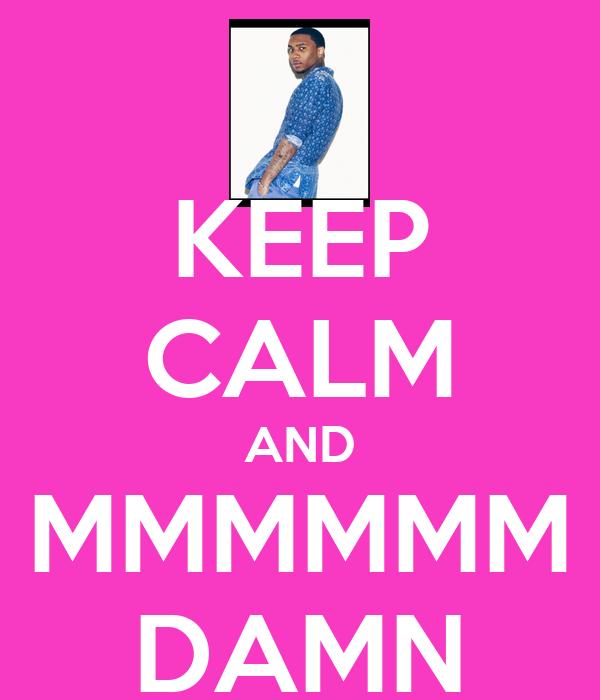 KEEP CALM AND MMMMMM DAMN