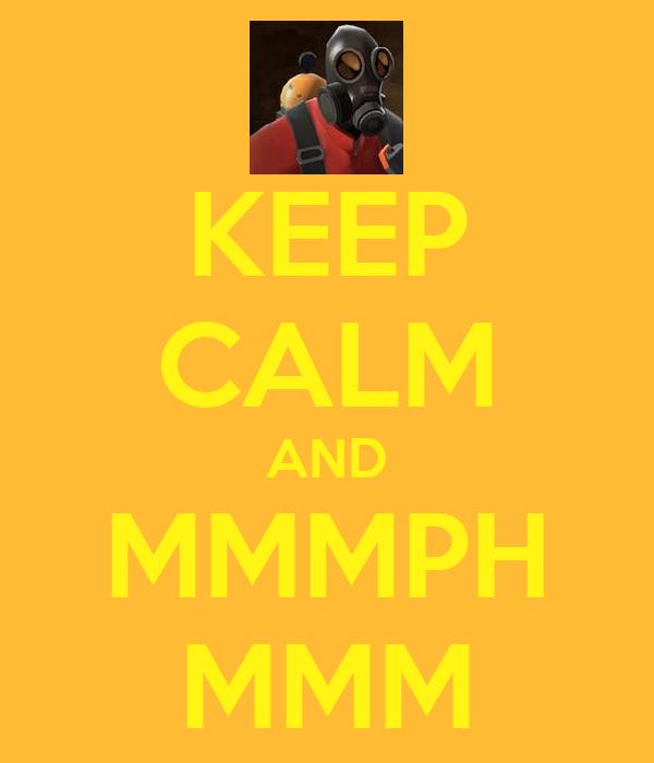 KEEP CALM AND MMMPH MMM