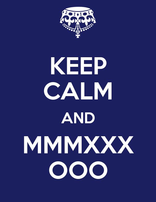 KEEP CALM AND MMMXXX OOO