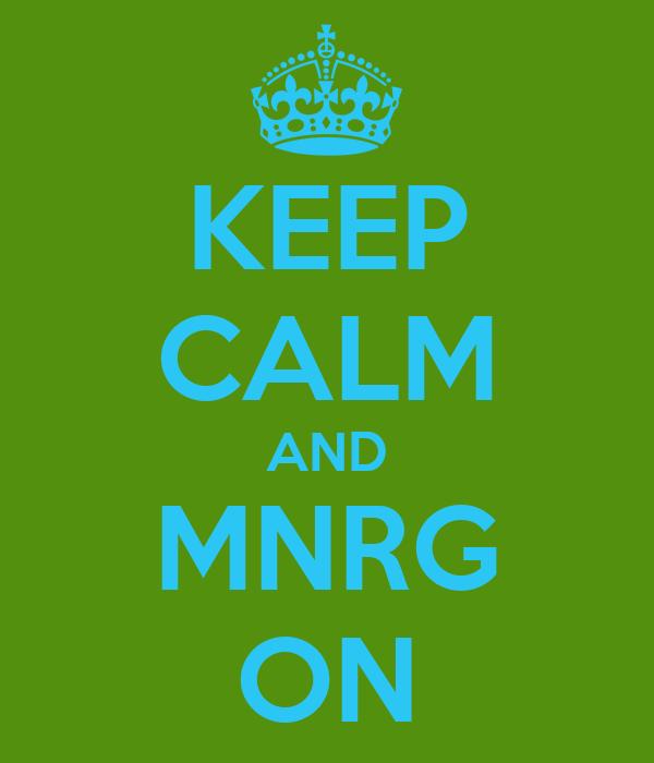 KEEP CALM AND MNRG ON