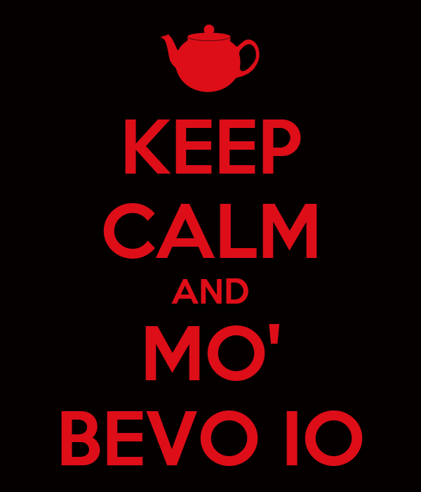 KEEP CALM AND MO' BEVO IO