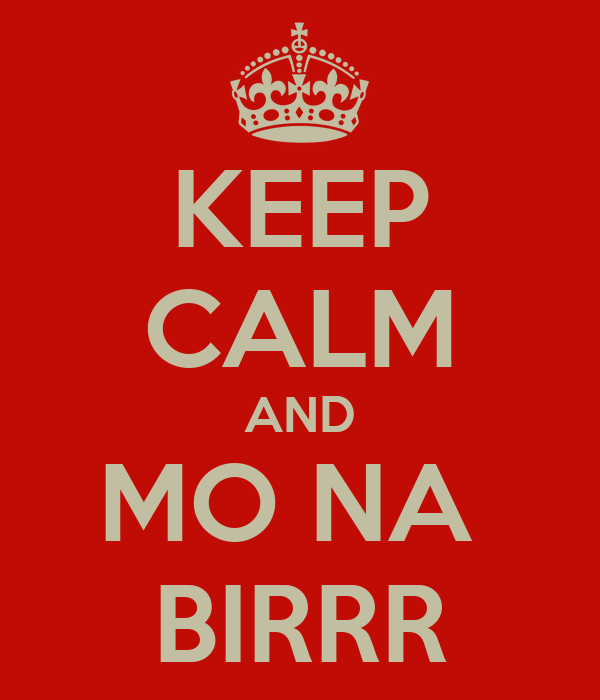 KEEP CALM AND MO NA  BIRRR