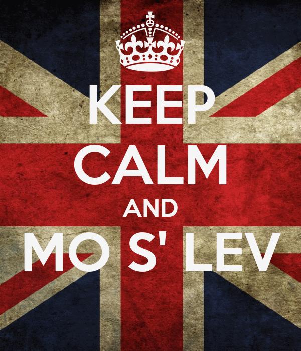 KEEP CALM AND MO S' LEV
