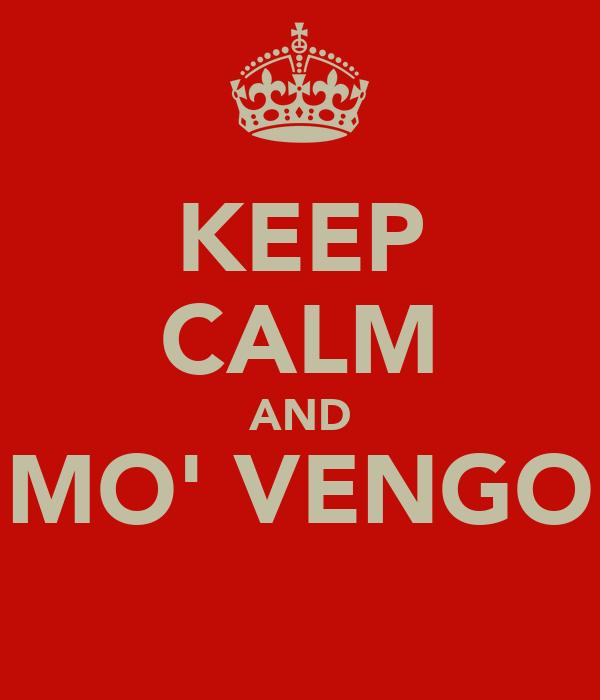 KEEP CALM AND MO' VENGO