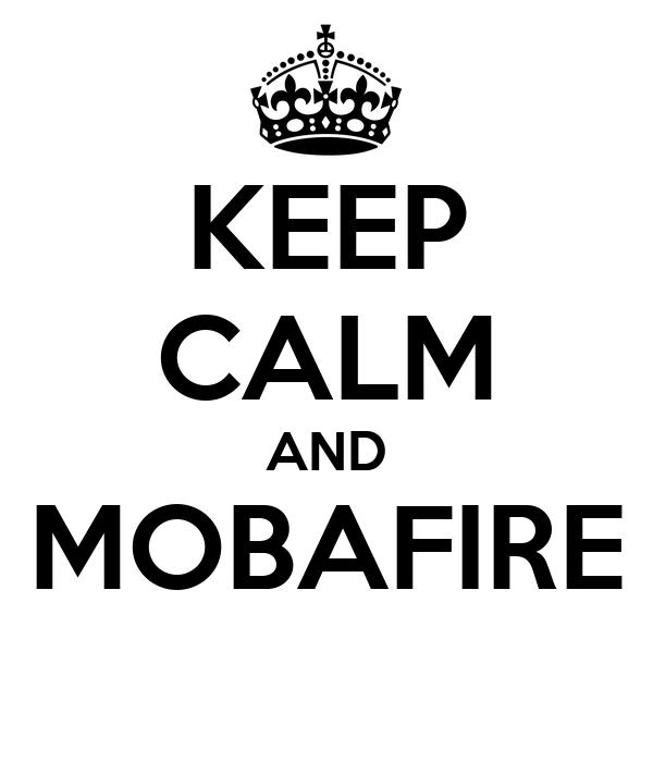 KEEP CALM AND MOBAFIRE