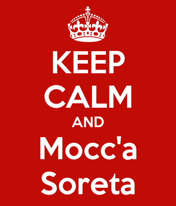 KEEP CALM AND Mocc'a Soreta