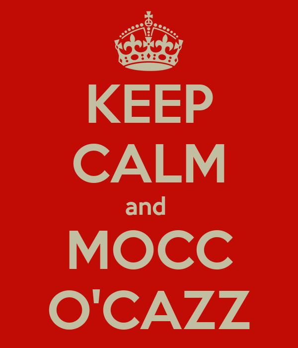 KEEP CALM and  MOCC O'CAZZ