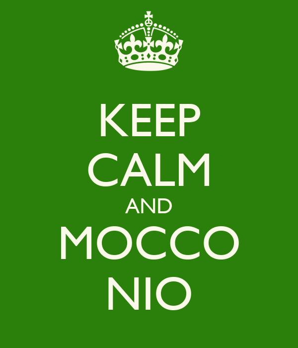 KEEP CALM AND MOCCO NIO
