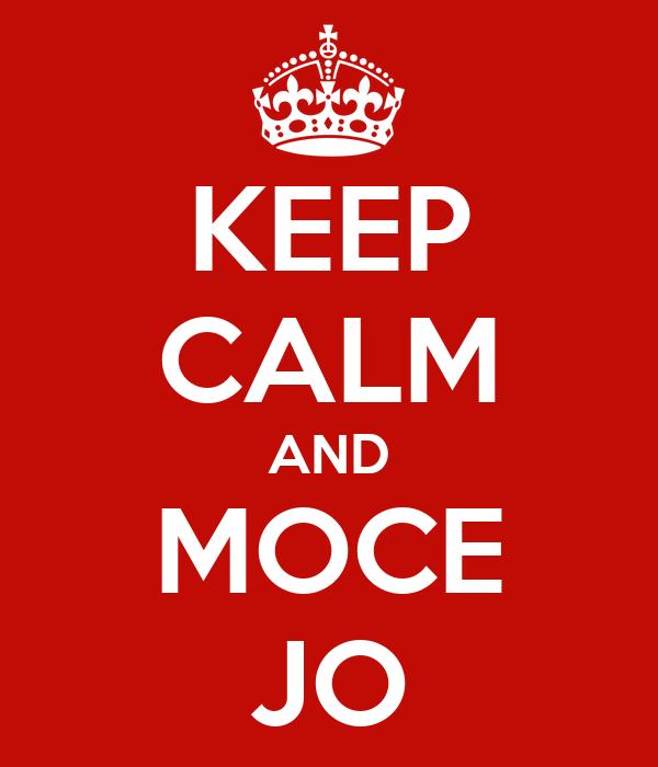 KEEP CALM AND MOCE JO