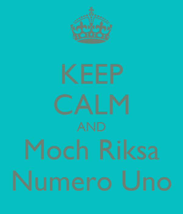 KEEP CALM AND Moch Riksa Numero Uno