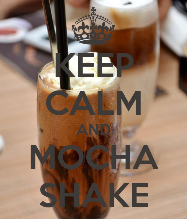KEEP CALM AND MOCHA SHAKE
