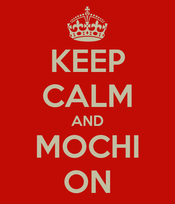 KEEP CALM AND MOCHI ON