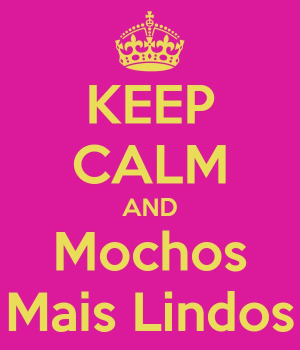 KEEP CALM AND Mochos Mais Lindos