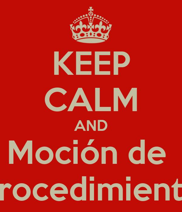 KEEP CALM AND Moción de  procedimiento