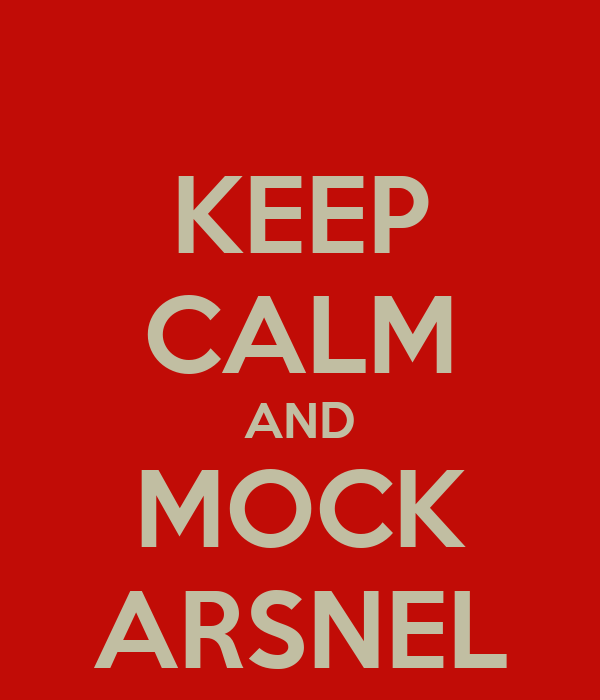 KEEP CALM AND MOCK ARSNEL