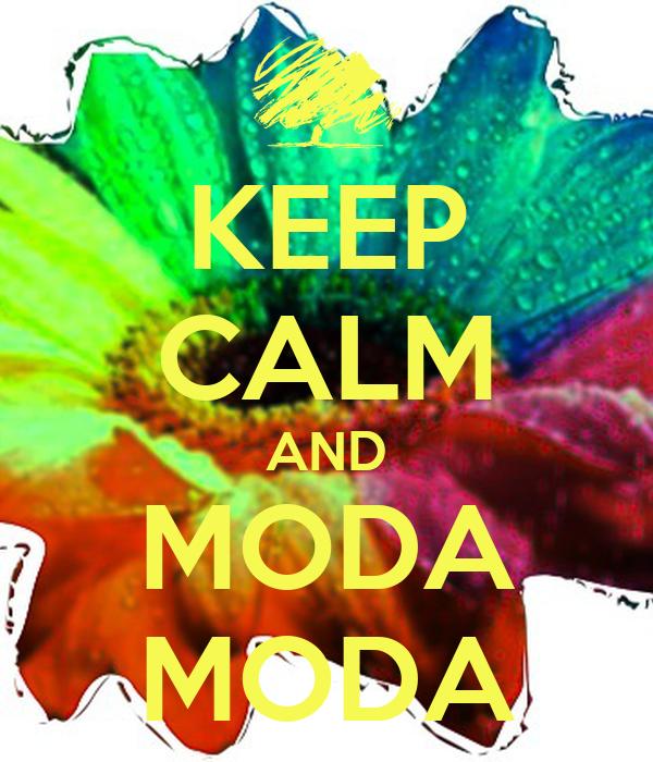 KEEP CALM AND MODA MODA