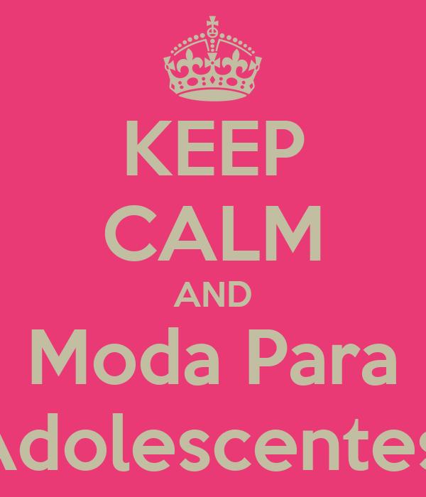 KEEP CALM AND Moda Para Adolescentes!