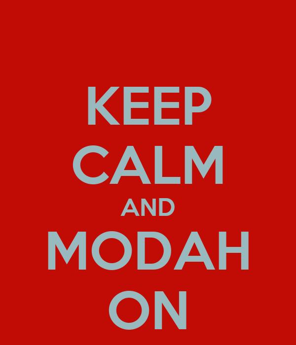 KEEP CALM AND MODAH ON