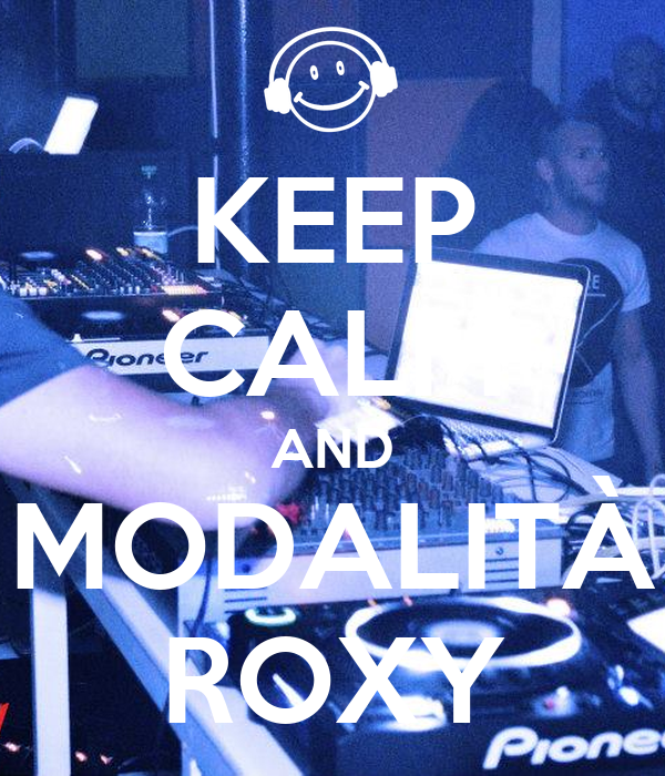 KEEP CALM AND MODALITÀ ROXY